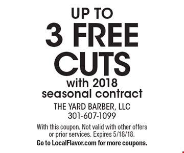 UP TO 3 FREE CUTS with 2018 seasonal contract. With this coupon. Not valid with other offers or prior services. Expires 5/18/18. Go to LocalFlavor.com for more coupons.