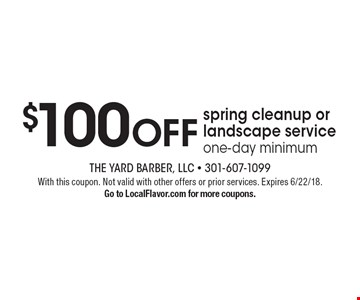 $100 OFF spring cleanup or landscape service one-day minimum. With this coupon. Not valid with other offers or prior services. Expires 6/22/18. Go to LocalFlavor.com for more coupons.