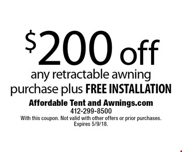 $200 off any retractable awning purchase plus free installation. With this coupon. Not valid with other offers or prior purchases. Expires 5/9/18.