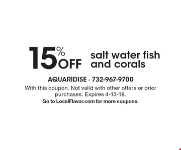 15% Off salt water fish and corals. With this coupon. Not valid with other offers or prior purchases. Expires 4-13-18. Go to LocalFlavor.com for more coupons.
