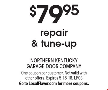$79.95 repair & tune-up. One coupon per customer. Not valid with other offers. Expires 5-18-18. LF03Go to LocalFlavor.com for more coupons.