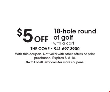 $5 Off 18-hole round of golf with a cart. With this coupon. Not valid with other offers or prior purchases. Expires 6-8-18. Go to LocalFlavor.com for more coupons.