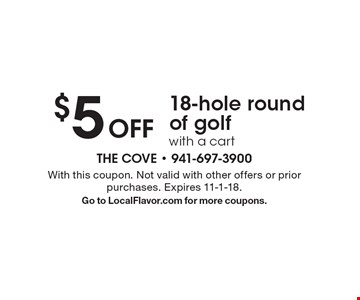 $5 OFF 18-hole round of golf with a cart. With this coupon. Not valid with other offers or prior purchases. Expires 11-1-18. Go to LocalFlavor.com for more coupons.