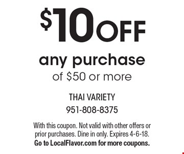 $10 OFF any purchase of $50 or more. With this coupon. Not valid with other offers or prior purchases. Dine in only. Expires 4-6-18. Go to LocalFlavor.com for more coupons.