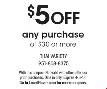 $5 OFF any purchase of $30 or more. With this coupon. Not valid with other offers or prior purchases. Dine in only. Expires 4-6-18. Go to LocalFlavor.com for more coupons.