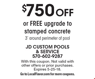 $750 OFF or FREE upgrade to stamped concrete 3' around perimeter of pool. With this coupon. Not valid with other offers or prior purchases. Expires 5-25-18. Go to LocalFlavor.com for more coupons.