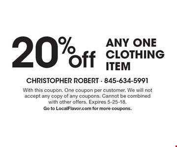 20% off any oneclothing item . With this coupon. One coupon per customer. We will notaccept any copy of any coupons. Cannot be combinedwith other offers. Expires 5-25-18.Go to LocalFlavor.com for more coupons.