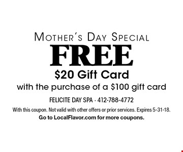 Mother's Day Special! Free $20 Gift Card with the purchase of a $100 gift card. With this coupon. Not valid with other offers or prior services. Expires 5-31-18. Go to LocalFlavor.com for more coupons.