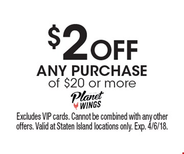 $2 Off ANY PURCHASE of $20 or more. Excludes VIP cards. Cannot be combined with any other offers. Valid at Staten Island locations only. Exp. 4/6/18.