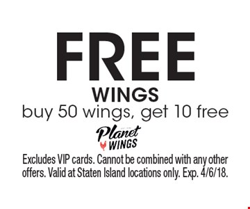 free WINGS buy 50 wings, get 10 free. Excludes VIP cards. Cannot be combined with any other offers. Valid at Staten Island locations only. Exp. 4/6/18.