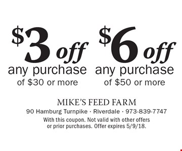 $6 off any purchase of $50 or more. $3 off any purchase of $30 or more. With this coupon. Not valid with other offers or prior purchases. Offer expires 5/9/18.