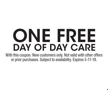One Free Day of Day Care. With this coupon. New customers only. Not valid with other offers or prior purchases. Subject to availability. Expires 5-11-18.