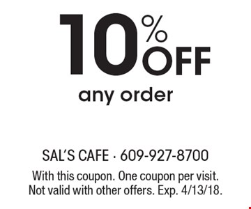 10% off any order. With this coupon. One coupon per visit. Not valid with other offers. Exp. 4/13/18.