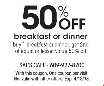 50% off breakfast or dinner. Buy 1 breakfast or dinner, get 2nd of equal or lesser value 50% off. With this coupon. One coupon per visit. Not valid with other offers. Exp. 4/13/18.