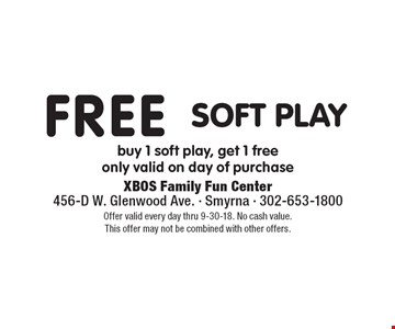 Free Soft Play. Buy 1 soft play, get 1 free. Only valid on day of purchase. Offer valid every day thru 9-30-18. No cash value. This offer may not be combined with other offers.