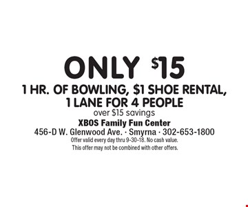 Only $15, 1 hr. of bowling, $1 shoe rental, 1 lane for 4 people over $15 savings. Offer valid every day thru 9-30-18. No cash value. This offer may not be combined with other offers.