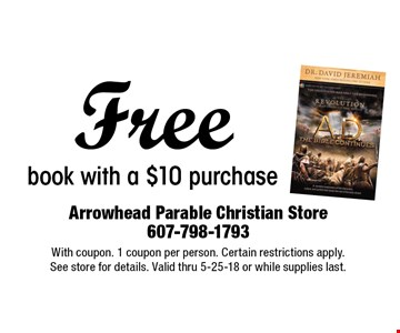 Free book with a $10 purchase. With coupon. 1 coupon per person. Certain restrictions apply. See store for details. Valid thru 5-25-18 or while supplies last.