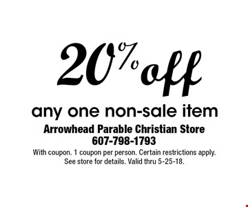 20% off any one non-sale item. With coupon. 1 coupon per person. Certain restrictions apply. See store for details. Valid thru 5-25-18.