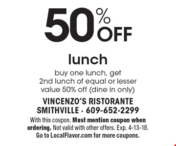 50% OFF lunch buy one lunch, get 2nd lunch of equal or lesser value 50% off (dine in only). With this coupon. Must mention coupon when ordering. Not valid with other offers. Exp. 4-13-18. Go to LocalFlavor.com for more coupons.