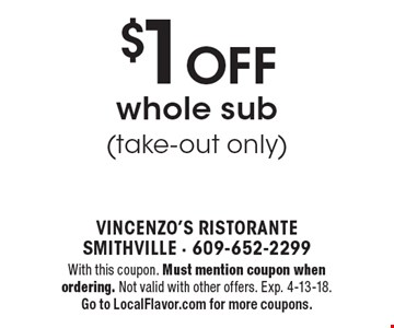 $1 OFF whole sub (take-out only). With this coupon. Must mention coupon when ordering. Not valid with other offers. Exp. 4-13-18. Go to LocalFlavor.com for more coupons.