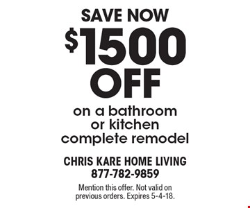 Save Now! $1500 off on a bathroom or kitchen complete remodel. Mention this offer. Not valid on previous orders. Expires 5-4-18.