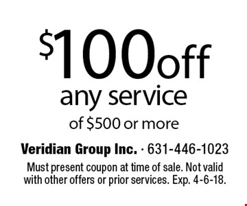 $100off any service of $500 or more . Must present coupon at time of sale. Not valid with other offers or prior services. Exp. 4-6-18.