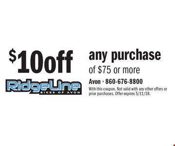 $10off any purchase of $75 or more. With this coupon. Not valid with any other offers or prior purchases. Offer expires 5/11/18.