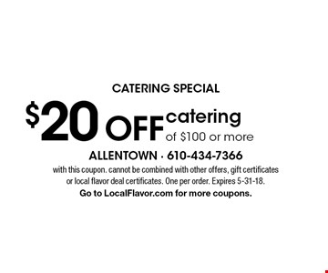 CATERING SPECIAL $20 OFF catering of $100 or more. With this coupon. Cannot be combined with other offers, gift certificates or local flavor deal certificates. One per order. Expires 5-31-18. Go to LocalFlavor.com for more coupons.