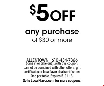$5 OFF any purchase of $30 or more. ( dine in or take out ). With this coupon. Cannot be combined with other offers, gift certificates or localflavor deal certificates. One per table. Expires 5-31-18. Go to LocalFlavor.com for more coupons.