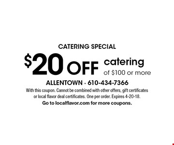 CATERING SPECIAL $20 OFF catering of $100 or more. With this coupon. Cannot be combined with other offers, gift certificates or local flavor deal certificates. One per order. Expires 4-20-18. Go to localflavor.com for more coupons.