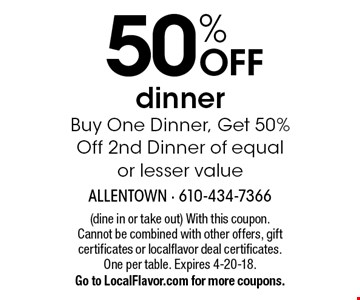 50% OFF dinner. Buy One Dinner, Get 50% Off 2nd Dinner of equal or lesser value. (dine in or take out) With this coupon. Cannot be combined with other offers, gift certificates or localflavor deal certificates. One per table. Expires 4-20-18. Go to LocalFlavor.com for more coupons.