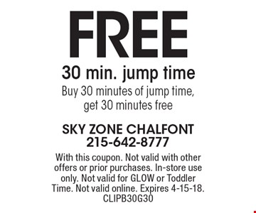 Free 30 min. jump time. Buy 30 minutes of jump time, get 30 minutes free. With this coupon. Not valid with other offers or prior purchases. In-store use only. Not valid for GLOW or Toddler Time. Not valid online. Expires 4-15-18. CLIPB30G30