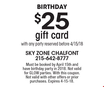 Birthday. $25 gift card with any party reserved before 4/15/18. Must be booked by April 15th and have birthday party in 2018. Not valid for GLOW parties. With this coupon. Not valid with other offers or prior purchases. Expires 4-15-18.
