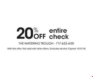 20% Off entire check. With this offer. Not valid with other offers. Excludes alcohol. Expires 10/31/18.