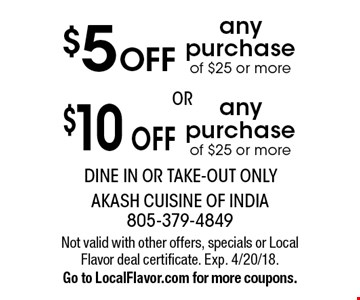 $10 OFF any purchase of $25 or more OR $5 OFF any purchase of $25 or more. Dine in or take-out only. Not valid with other offers, specials or Local Flavor deal certificate. Exp. 4/20/18. Go to LocalFlavor.com for more coupons.