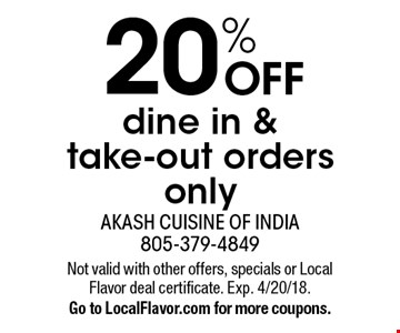 20% OFF dine in & take-out orders only. Not valid with other offers, specials or Local Flavor deal certificate. Exp. 4/20/18. Go to LocalFlavor.com for more coupons.