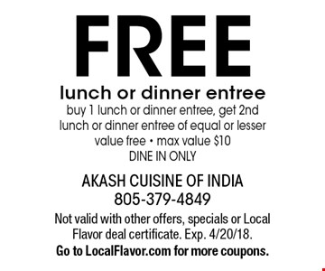 FREE lunch or dinner entree. Buy 1 lunch or dinner entree, get 2nd lunch or dinner entree of equal or lesser value free. Max value $10. DINE IN ONLY. Not valid with other offers, specials or Local Flavor deal certificate. Exp. 4/20/18. Go to LocalFlavor.com for more coupons.