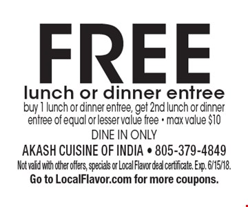Free lunch or dinner entree. Buy 1 lunch or dinner entree, get 2nd lunch or dinner entree of equal or lesser value free - max value $10. Dine in only. Not valid with other offers, specials or Local Flavor deal certificate. Exp. 6/15/18. Go to LocalFlavor.com for more coupons.