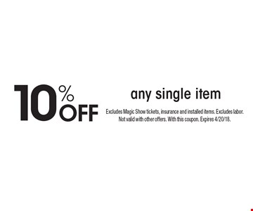 10% Off any single item. Excludes Magic Show tickets, insurance and installed items. Excludes labor. Not valid with other offers. With this coupon. Expires 4/20/18.