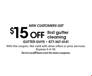 New Customers Get $15 OFF first gutter cleaning. With this coupon. Not valid with other offers or prior services. Expires 5-5-18. Go to LocalFlavor.com for more coupons.