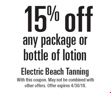 15% off any package or bottle of lotion. With this coupon. May not be combined with other offers. Offer expires 4/30/18.