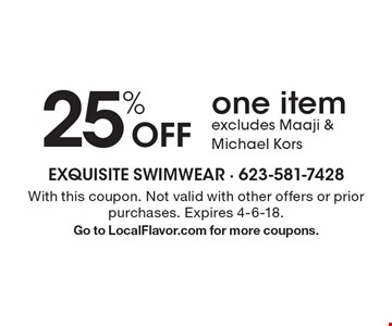 25% off one item. Excludes Maaji & Michael Kors. With this coupon. Not valid with other offers or prior purchases. Expires 4-6-18. Go to LocalFlavor.com for more coupons.