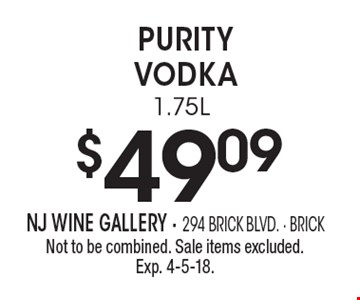 $49.09 Purity Vodka 1.75L. Not to be combined. Sale items excluded. Exp. 4-5-18.