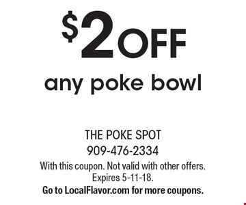 $2 OFF any poke bowl. With this coupon. Not valid with other offers. Expires 5-11-18. Go to LocalFlavor.com for more coupons.
