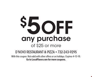 $5 OFF any purchase of $25 or more. With this coupon. Not valid with other offers or on holidays. Expires 4-13-18. Go to LocalFlavor.com for more coupons.