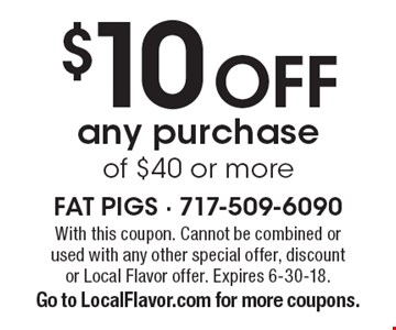 $10 off any purchase of $40 or more. With this coupon. Cannot be combined or used with any other special offer, discount or Local Flavor offer. Expires 6-30-18. Go to LocalFlavor.com for more coupons.