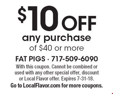 $10 off any purchase of $40 or more. With this coupon. Cannot be combined orused with any other special offer, discountor Local Flavor offer. Expires 7-31-18. Go to LocalFlavor.com for more coupons.