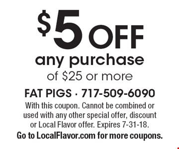 $5off any purchase of $25 or more. With this coupon. Cannot be combined orused with any other special offer, discountor Local Flavor offer. Expires 7-31-18. Go to LocalFlavor.com for more coupons.