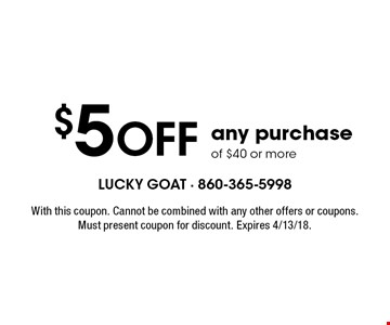 $5 OFF any purchase of $40 or more. With this coupon. Cannot be combined with any other offers or coupons. Must present coupon for discount. Expires 4/13/18.