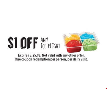 $1 off any ice flight. Expires 5.25.18. Not valid with any other offer. One coupon redemption per person, per daily visit.